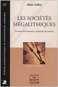 Les sociétés mégalithiques : Pouvoir des hommes, mémoire des morts par Alain Gallay
