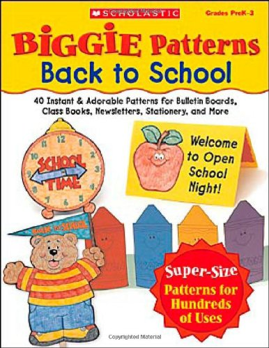 Biggie Patterns: Back to School: 40 Instant & Adorable Patterns for Bulletin Boards, Class Books, Newsletters, Stationery, and (Biggie Patterns)