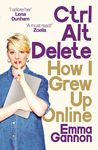 Ctrl, Alt; Delete: How I Grew Up and Stayed Sane Online