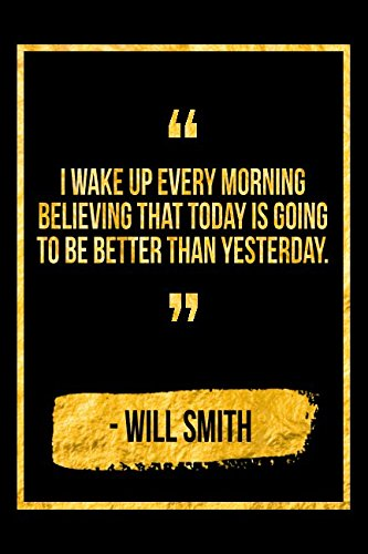 I Wake Up Every Morning Believing That Today Is Going To Be Better Than Yesterday: Black Will Smith Quote Designer Notebook ebook