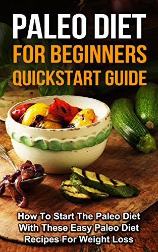 Download Paleo: Paleo Diet For Beginners – How To Start The Paleo Diet With These Easy Paleo Diet Recipes For Weight Loss: Paleo Diet and Paleo Recipes for Weight Loss Pdf