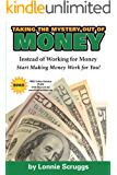 Taking the Mystery Out of Money REVISED 2013 - Instead of Working for Money, Learn How to Get Money Working for You