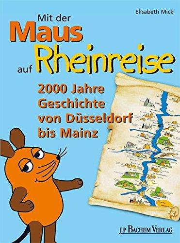 Mit der Maus auf Rheinreise: 2000 Jahre Geschichte von Düsseldorf bis Mainz