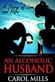 Bargain eBook - An Alcoholic Husband A Story of Love   Hope