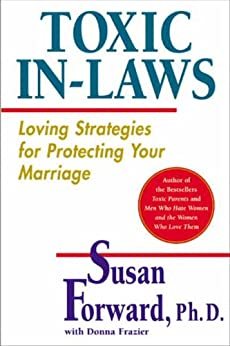 Toxic In-Laws: Loving Strategies for Protecting Your Marriage by [Forward, Susan]