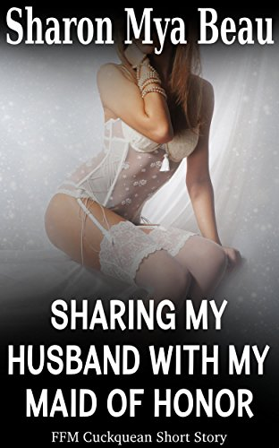 Sharing My Husband with My Maid of Honor: (FFM Cuckquean Short Story)