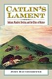 Catlin's Lament, John Hausdoerffer, 0700616314