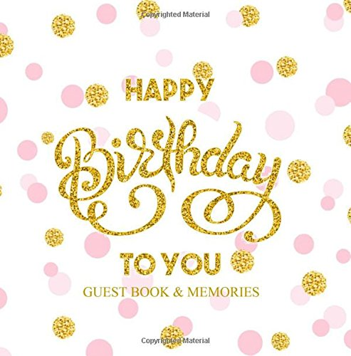 Happy Birthday To You Guest Book & Memories: Color-filled Inside Pink Interior with Fluer di Lis End Pages Gifts for Women for Girls 3rd 4th 5th 6th ... Birthday Gifts for Women) (Volume 3)