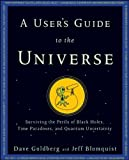 A User's Guide to the Universe, Dave Goldberg and Jeff Blomquist, 0470496517