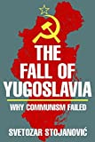 img - for The Fall of Yugoslavia: Why Communism Failed by Svetozar Stojanovic (19-Jun-1997) Hardcover book / textbook / text book