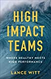 img - for High-Impact Teams: Where Healthy Meets High Performance book / textbook / text book