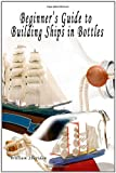Beginner's Guide to Building Ships in Bottles, William Sheridan, 1424175976