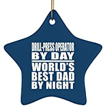 Dad Ornament, Drill-Press Operator By Day World's Best Dad By Night - Ceramic Star Ornament Royal / One Size, Christmas Tree Decor, Unique Gift Idea for Birthday, Thanksgiving Day, Christmas