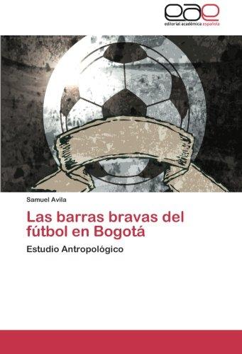 Las barras bravas del futbol en Bogota: Estudio Antropologico  [Avila, Samuel] (Tapa Blanda)