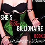 Who's the Dom? An Erotic BDSM Story of Female Domination: She's the Billionaire, Book 2 | Ellen Dominick