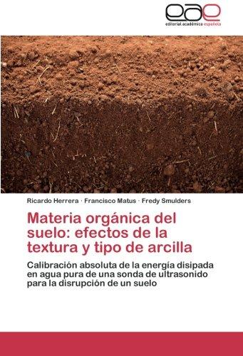 Materia Organica del Suelo: Efectos de La Textura y Tipo de Arcilla: Amazon.es: Herrera Ricardo, Matus Francisco, Smulders Fredy: Libros