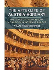 The Afterlife of Austria-Hungary: The Image of the Habsburg Monarchy in Interwar Europe