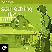 Something Like Spring: Something Like..., Book 4 | Jay Bell
