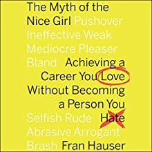The Myth of the Nice Girl: Achieving a Career You Love Without Becoming a Person You Hate Audiobook by Fran Hauser, Jodi Lipper Narrated by To Be Announced