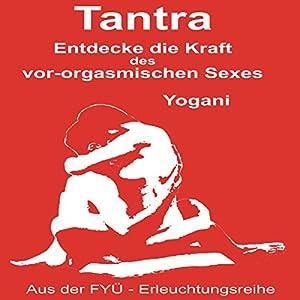 Tantra: Entdecke die Kraft des vor-orgasmischen Sexes Hörbuch