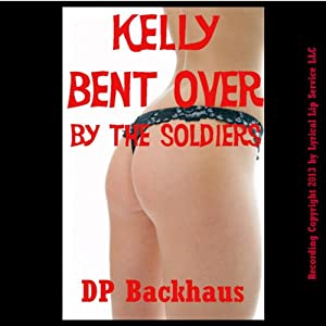 Kelly Bent Over by the Soldiers Audiobook