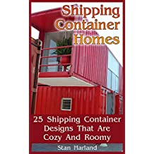 Shipping Container Homes: 25 Shipping Container Designs That Are Cozy And Roomy
