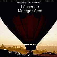 Lacher De Montgolfieres 2017: Laissez-Vous Gagner Par L'audace. Offrez-Vous Le Ciel, Avec Les Montgolfieres, Le Spectacle Est Permanent.