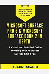 Microsoft Surface Pro 6 & Microsoft Surface Book 2 In Depth!: A Visual and Detailed Guide to Using Your Microsoft Surface Like a Pro! Paperback