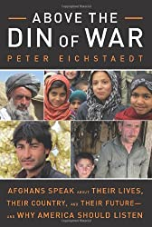 Above the Din of War: Afghans Speak About Their Lives, Their Country, and Their Future--and Why America Should Listen