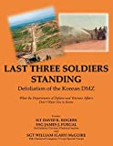 img - for Last Three Soldiers Standing-Defoliation of the Korean DMZ: What the Departments of Defense and Veterans Affairs Don't Want You To Know book / textbook / text book