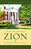 img - for Our Southern Zion: Old Columbia Seminary (1828-1927) book / textbook / text book