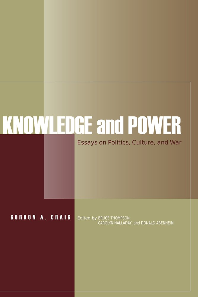Knowledge And Power Essays On Politics Culture And War Gordon A  Knowledge And Power Essays On Politics Culture And War Gordon A Craig  Bruce Thompson Carolyn Halladay Donald Abenheim   Amazoncom