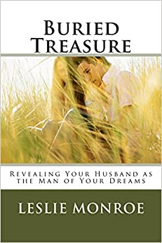 Buried Treasure: Revealing Your Husband as the Man of Your Dreams.
