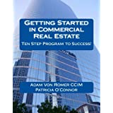 Getting Started in Commercial Real Estate Ten Step Program to Success!