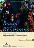 Raum und Realismus : Hugo Van der Goes' Bildproduktion Als Erkenntnisprozess, Franke, Susanne, 3631632649