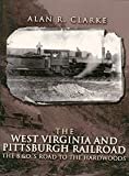 The West Virginia Pittsburgh Railroad: The B&O's Road to the Hardwoods