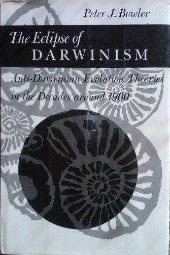 The Eclipse Of Darwinism  Anti Darwinian Evolution Theories In The Decades Around 1900