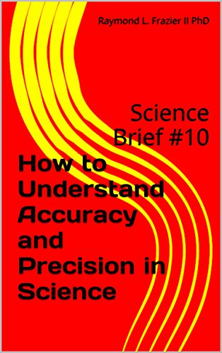 How to Understand Accuracy and Precision in Science: Science Brief #10 (Science Briefs)
