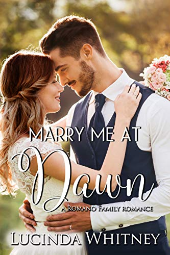 Marry Me At Dawn (Romano Family Book 6) by [Whitney, Lucinda]