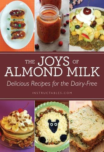 The Joys of Almond Milk: Delicious Recipes for the Dairy-Free ()