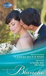 Un grand jour pour le Dr Kendall - La famille dont elle rêvait (Blanche t. 1022)
