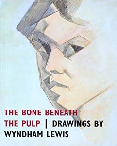The Bone Beneath the Pulp: Drawings by Wyndham Lewis by Paul Edwards (2004-11-15)