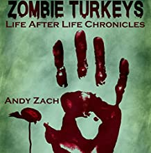 Zombie Turkeys: How an Unknown Blogger Fought Unkillable Turkeys: Life After Life, Volume 1 Audiobook by Mr. Andy Zach Narrated by Phil Blechman