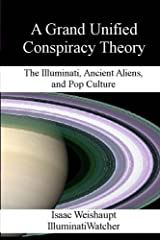 A Grand Unified Conspiracy Theory: The Illuminati, Ancient Aliens, and Pop Culture Paperback