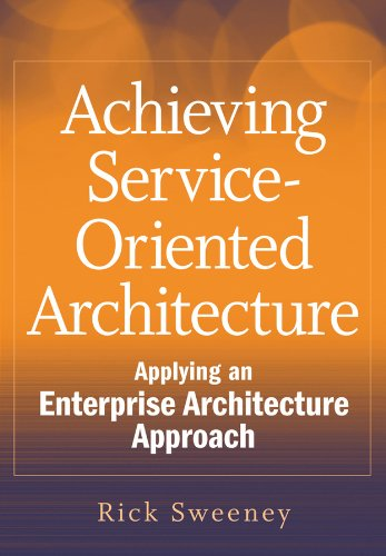 Download Achieving Service-Oriented Architecture: Applying an Enterprise Architecture Approach Pdf