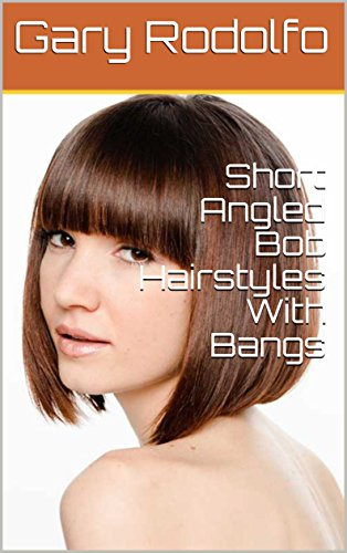 Short Angled Bob Hairstyles With Bangs Kindle Edition By Gary