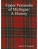 Upper Peninsula of Michigan: A History