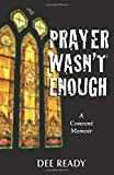 img - for Prayer Wasn't Enough: A Convent Memoir book / textbook / text book