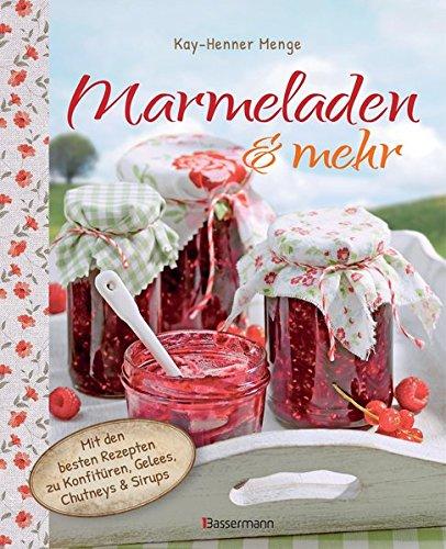 Marmeladen And Mehr  Mit Den Besten Rezepten Für Konfitüren Gelees Chutneys Und Sirupe
