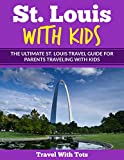 St. Louis with Kids: The Ultimate St. Louis Travel Guide for Parents Traveling with Kids
